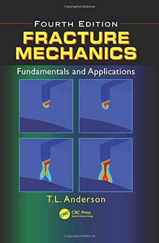 Fracture Mechanics: Fundamentals and Applications, Fourth Edition