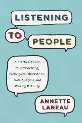 Compare Textbook Prices for Listening to People: A Practical Guide to Interviewing, Participant Observation, Data Analysis, and Writing It All Up Chicago Guides to Writing, Editing, and Publishing  ISBN 9780226806433 by Lareau, Annette