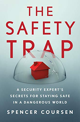Compare Textbook Prices for The Safety Trap: A Security Expert's Secrets for Staying Safe in a Dangerous World  ISBN 9781250258144 by Coursen, Spencer