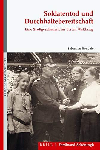 Soldatentod und Durchhaltebereitschaft: Eine Stadtgesellschaft im Ersten Weltkrieg (Krieg in der Geschichte)