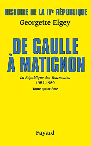 Histoire de la IVe République - Vol 6, La Républiqe des Tourmentes, Tome 4 : De Gaulle à Matignon