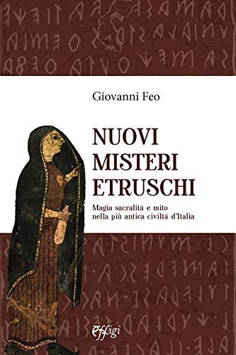 Nuovi misteri etruschi. Magia, sacralità e mito nella più antica civiltà d'Italia
