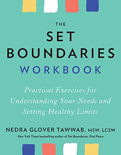 The Set Boundaries Workbook: Practical Exercises for Understanding Your Needs and Setting Healthy Limits