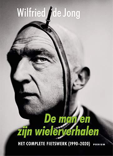 De man en zijn wielerverhalen: het complete fietswerk (1990-2020)