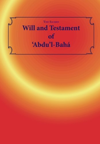 The Sacred Will and Testament of 'Abdu'l-Baha: The Book of the Everlasting Covenant of God