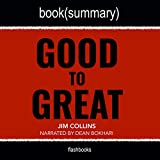 Good to Great by Jim Collins - Book Summary: Why Some Companies Make the Leap...And Others Don't