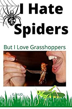 I Hate Spiders but I Love Grasshoppers  Gag Gift Books by G Hud