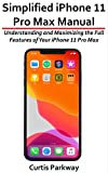 Simplified iPhone 11 Pro Max Manual: Understanding and Maximizing the Full Features of Your iPhone 11 Pro Max (English Edition)