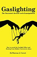 Gaslighting: The Narcissist's favorite tool of Manipulation - How to avoid the Gaslight Effect and Recovery from Emotional and Narcissistic Abuse
