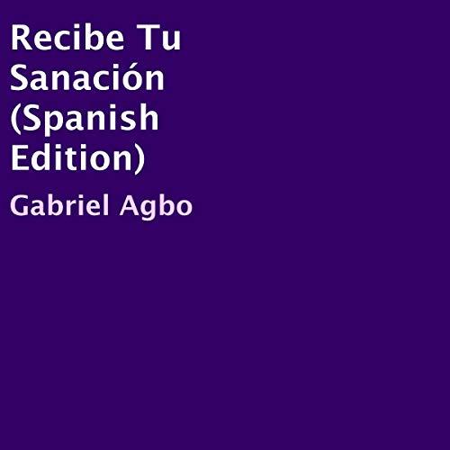 Recibe Tu Sanación [Get Your Healing] audiobook cover art