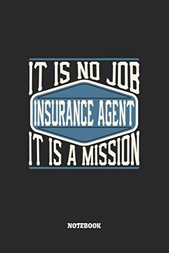 Insurance Agent Notebook - It Is No Job, It Is A Mission: Versicherungsvertreter Notizbuch / Tagebuch / Heft mit Blanko Seiten. Notizheft mit Weißen ... Planer für Termine oder To-Do-Liste.