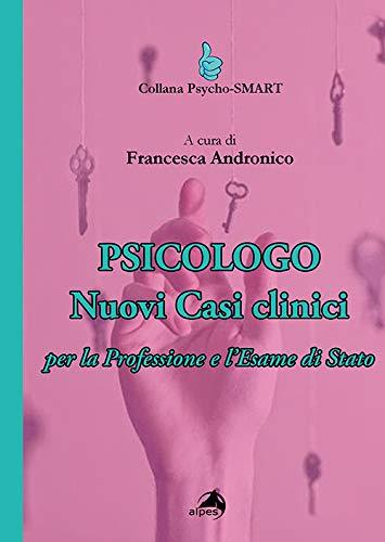 Psicologo. Nuovi casi clinici per la professione e l'esame di Stato