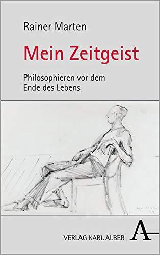 Mein Zeitgeist: Philosophieren VOR Dem Ende Des Lebens (German Edition)
