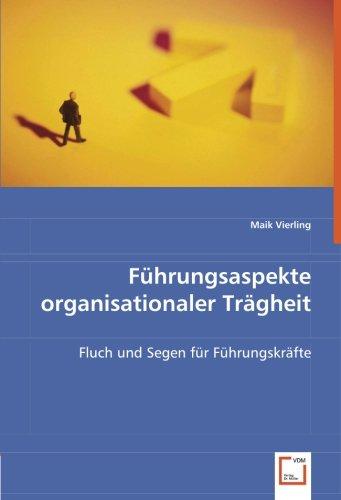 Führungsaspekte organisationaler Trägheit: Fluch und Segen für Führungskräfte
