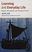 Learning and Everyday Life: Access, Participation, and Changing Practice