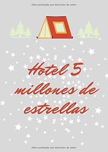 Hotel 5 millones de estrellas: Es un libro y cuaderno de acampada que te permite registrar todas tus escapadas y vacaciones de camping en familia o ... para familias campistas o amantes del camping