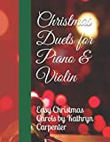 Christmas Duets for Piano & Violin: Easy Christmas Carols by Kathryn Carpenter
