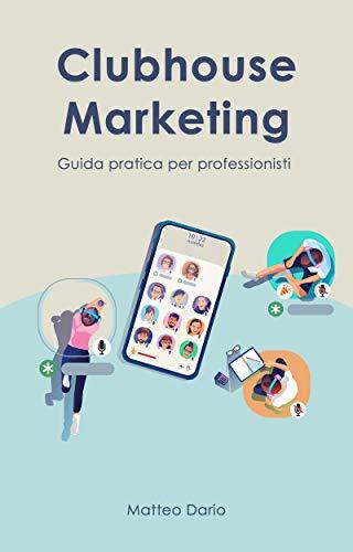 Clubhouse Marketing: Guida pratica per professionisti