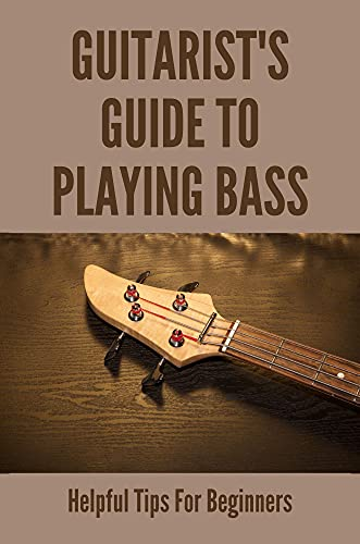 Guitarist's Guide To Playing Bass: Helpful Tips For Beginners: Aspects Of Advanced Tab (English Edition)