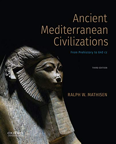 Compare Textbook Prices for Ancient Mediterranean Civilizations: From Prehistory to 640 CE 3 Edition ISBN 9780190080945 by Mathisen, Ralph W.