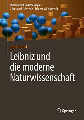 Leibniz und die moderne Naturwissenschaft (Wissenschaft und Philosophie – Science and Philosophy – Sciences et Philosophie)