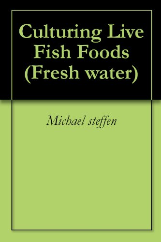 Culturing Live Fish Foods (Fresh water Book 1) (English Edition)