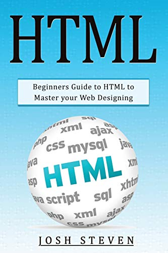HTML: Beginners Guide to HTML to Master Your Web Designing