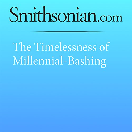 The Timelessness of Millennial-Bashing cover art