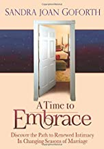 A Time to Embrace: A Guide to Intimacy and Passion Through Changing Seasons of Marriage