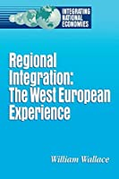 Regional Integration: The West European Experience (Integrating National Economies : Promise and Pitfalls) by William Wallace(1994-11-01)
