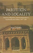 Partition and Locality: Violence, Migration, and Development in Gujranwala and Sialkot 1947-1961