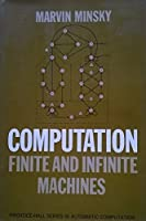 Computation: Finite and Infinite Machines (Automatic Computation) 0131655639 Book Cover