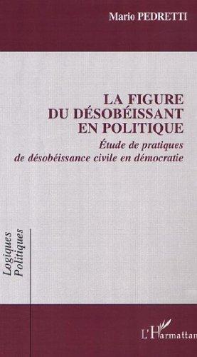 La figure du desobeissant en politique. etude de pratiques de desobeissance