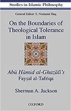 On the Boundaries of Theological Tolerance in Islam: Abu Hamid al Ghazali's Faysal al Tafriqa (Studies in Islamic Philosphy)