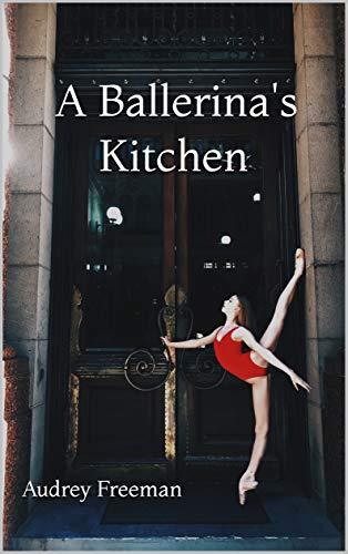 A Ballerina's Kitchen (A Ballerina's Series Book 1) (English Edition)