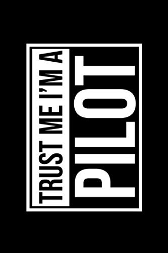 Trust Me, I'm A PiLOT: Dot Grid Notebook - 6 x 9 inches, 120 Pages