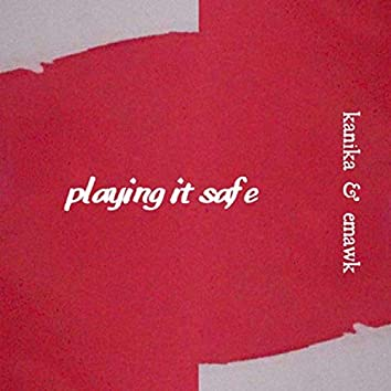 Playing It Safe (feat. Emawk)