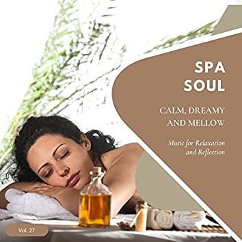Spa Soul - Calm, Dreamy And Mellow Music For Relaxation And Reflextion, Vol. 27