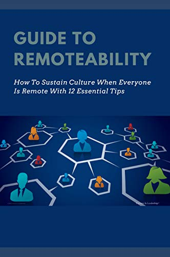 Guide To Remoteability: How To Sustain Culture When Everyone Is Remote With 12 Essential Tips: Workplace Culture Remote (English Edition)