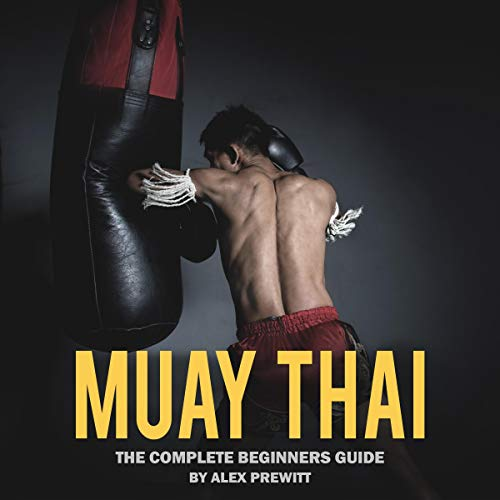Muay Thai - The Complete Beginners Guide audiobook cover art