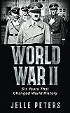 World War II: Six Years That Changed World History (Nazi Germany, Adolf Hitler, Joseph Stalin, Barbarossa, Stalingrad, War in Pacific, Empire of ... Holocaust, Auschwitz, World History Book 1)