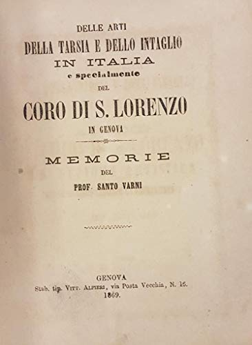 DELLE ARTI DELLA TARSIA E DELLO INTAGLIO IN ITALIA E SPECIALMENTE DEL CORO DI S. LORENZO IN GENOVA. Memorie