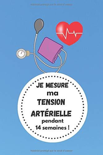 Je mesure ma tension artérielle pendant 14 semaines !: Carnet de notes médical à remplir (15,24 cms X 22,86 cms, 100 pages)