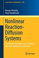 Nonlinear Reaction-Diffusion Systems: Conditional Symmetry, Exact Solutions and their Applications in Biology (Lecture Notes in Mathematics)