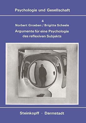 Argumente für eine Psychologie des Reflexiven Subjekts: Paradigmawechsel vom behavioralen zum epistemologischen Menschenbild (Psychologie und Gesellschaft, 4, Band 4)