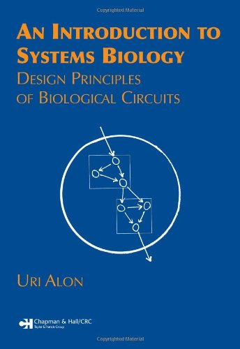 An Introduction to Systems Biology: Design Principles ofBiological Circuits (Chapman & Hall/Crc Mathematical and ComputationalBiology Series)