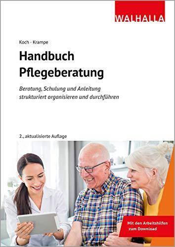 Handbuch Pflegeberatung: Beratung, Schulung und Anleitung strukturiert organisieren und durchführen; Mit den Arbeitshilfen zum Download