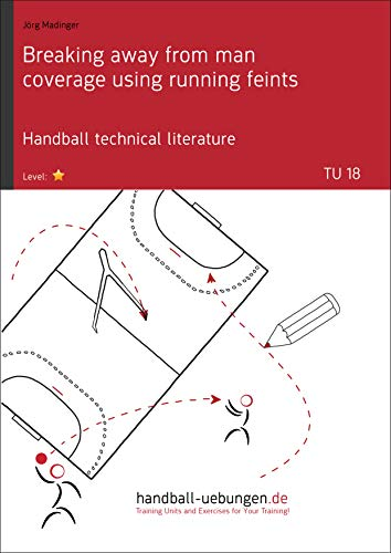 Breaking away from man coverage using running feints (TU 18): Handball technical literature (Training unit) (English Edition)