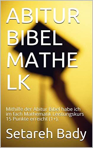 ABITUR BIBEL MATHE LK : Mithilfe der Abitur Bibel habe ich im fach Mathematik Leistungskurs 15 Punkte erreicht (1+).