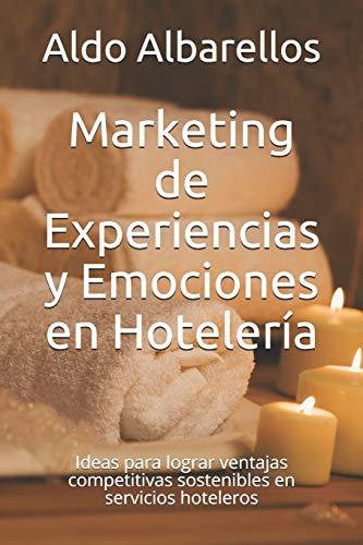 Marketing de Experiencias y Emociones en Hotelería: Ideas para lograr ventajas competitivas sostenibles en servicios hoteleros